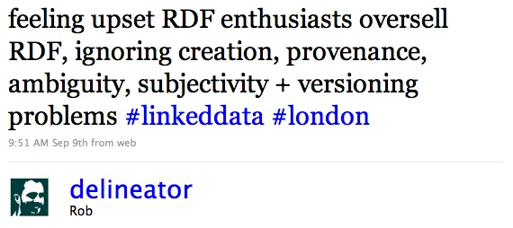 feeling upset RDF enthusiasts oversell RDF, ignoring creation, provenance, ambiguity, subjectivity + versioning problems #linkeddata #london